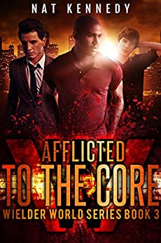 Afflicted to the Core: Wielder World Book 3 by [Nat Kennedy]