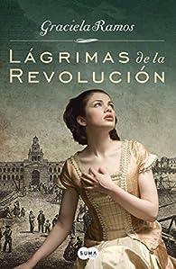 Lágrimas de la Revolución par Graciela Ramos