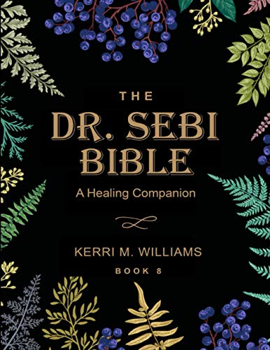 THE DR. SEBI BIBLE: 7 in 1 Collection for All You Need to Know About the Alkaline Plant-Based Diet | With Planner, Tracker and Starter Kit