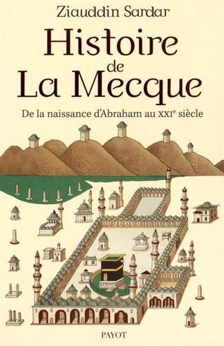 Une histoire de La Mecque : De la naissance d'Abraham au XXIe siècle