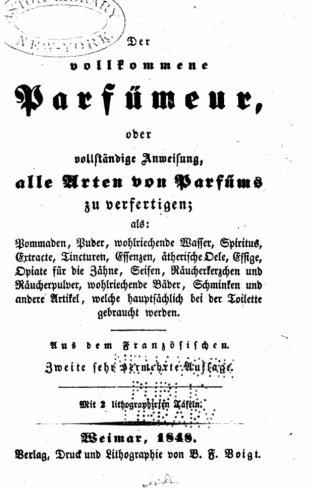 Der volkommene Parfümeur, oder, Vollständige Anweisung alle Arten von Parfüms