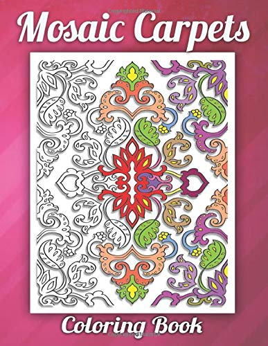 Mosaic Carpets Coloring Book: For Adult 3D Coloring Book with Amazing Mosaic Carpets, Fun, Easy, and Best Gift Ideas for Relaxation and Stress Relief, (One Color or many colors you can use)