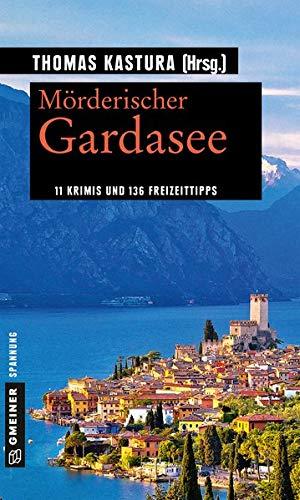 Mörderischer Gardasee: 11 Krimis und 136 Freizeittipps (Kriminelle Freizeitführer im GMEINER-Verlag)