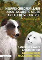 Helping Children Learn About Domestic Abuse and Coercive Control: A Professional Guide (Floss and the Boss)