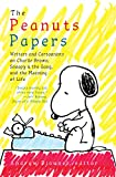 The Peanuts Papers: Writers and Cartoonists on Charlie Brown, Snoopy & the Gang, and the Meaning of Life: A Library of America Special Publication - Andrew Blauner