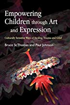 Empowering Children through Art and Expression: Culturally Sensitive Ways of Healing Trauma and Grief