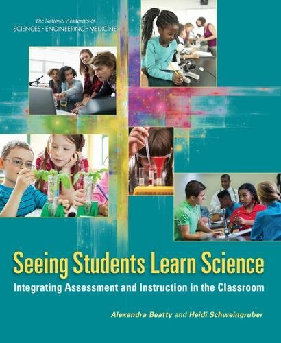 Seeing Students Learn Science: Integrating Assessment and Instruction in the Classroom (Next Generation Science Standards)