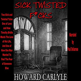 Sick Twisted F*cks     Two Twisted Tales, One of Love and One of Fear              By:                                                                                                                                 Howard Carlyle                               Narrated by:                                                                                                                                 Paul Delaross                      Length: 21 mins     11 ratings     Overall 4.2