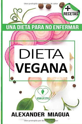 DIETA VEGANA UNA DIETA PARA NO ENFERMAR: Dieta Vegana Para Deportistas-Una alimentación más saludable y sostenible-Recetas para principiantes-VegaGuía de cocina - Cómo comenzar una dieta vegana -