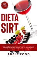 dieta sirt : attiva il tuo gene magro, accelera il metabolismo e brucia i grassi usando la scienza. come dimagrire 3,5 kg in 7 giorni seguendo tante sane e gustose ricette incluse in questa guida.