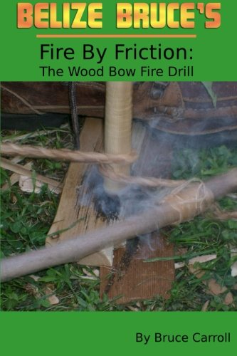 Price comparison product image Belize Bruce's Fire By Friction. The Wood Bow Fire Drill