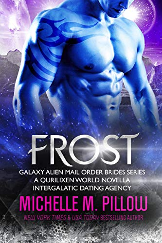 Frost: A Qurilixen World Novella: Intergalactic Dating Agency (Galaxy Alien Mail Order Brides Book 5)