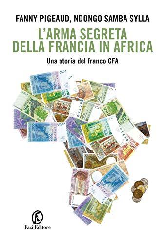 L'arma segreta della Francia in Africa. Una storia del franco CFA