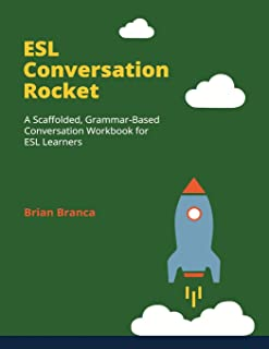 ESL Conversation Rocket: A Scaffolded, Grammar-Based Conversation Workbook for ESL Learners