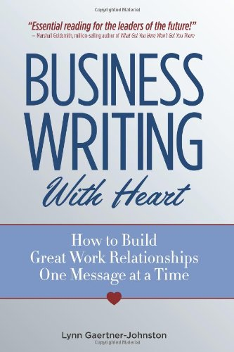 Compare Textbook Prices for Business Writing with Heart: How to Build Great Work Relationships One Message at a Time  ISBN 9780977867905 by Gaertner-Johnston, Lynn