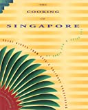 The Cooking of Singapore: Great Dishes from Asia s Culinary Crossroads