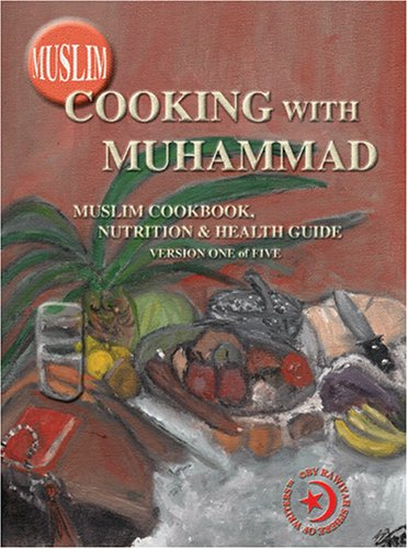 Muslim Cooking With Muhammad: Muslim Cookbook, Nutrition And Health Guide, Vol. 1