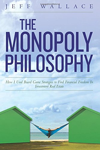 The Monopoly Philosophy: How I Used Board Game Strategies to Find Financial Freedom In Investment Real Estate