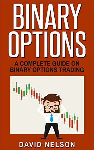 Binary Options: A Complete Guide On Binary Options Trading (stock market investing, passive income online, options trading) (English Edition)