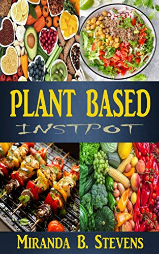 PLANT BASED INSTPOT: The Solution Idiots Guide Magazine Plant Based Nutrition, Yogurt, Lifestyles, Meal Plans For Beginners, Kids, Athlete And Cyclists. ... Foods Plant Based Diet (English Edition)