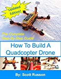 How to Build a Quadcopter Drone: Everything you need to know about building your own Quadcopter Drone with pictures as a complete step-by-step guide. (English Edition)