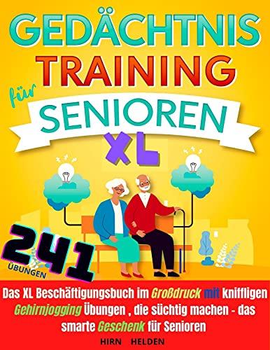 Gedächtnistraining für Senioren XL : Das XL Beschäftigungsbuch mit 241 kniffligen Gehirnjogging Übungen, die süchtig machen – das smarte Geschenk für Senioren
