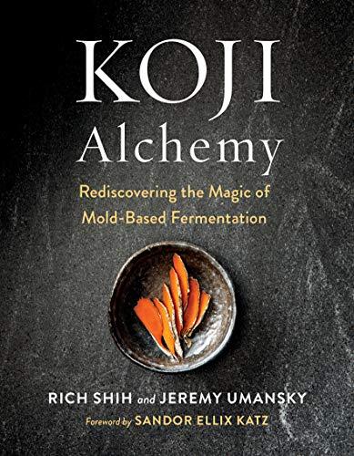 Koji Alchemy: Rediscovering the Magic of Mold-Based Fermentation (Soy Sauce, Miso, Sake, Mirin, Amazake, Charcuterie) (English Edition)