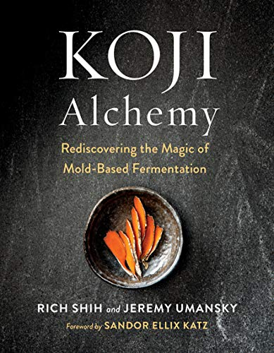 Koji Alchemy: Rediscovering the Magic of Mold-Based Fermentation (Soy Sauce, Miso, Sake, Mirin, Amazake, Charcuterie) (English Edition)