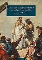 La Chiesa E La Parrocchia Di San Polo: Spazio Religioso E Spazio Pubblico (Chiese Di Venezia)