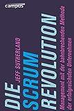 Die Scrum-Revolution: Management mit der bahnbrechenden Methode der erfolgreichsten Unternehmen - Jeff Sutherland