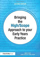 Bringing the High Scope Approach to your Early Years Practice (Bringing to your Early Years Practice) (Volume 1) by Nicky Holt(2010-07-11)