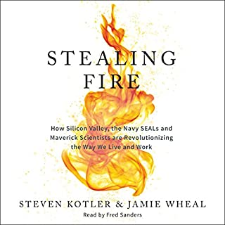 Stealing Fire     How Silicon Valley, the Navy SEALs, and Maverick Scientists Are Revolutionizing the Way We Live and Work              Written by:                                                                                                                                 Steven Kotler,                                                                                        Jamie Wheal                               Narrated by:                                                                                                                                 Fred Sanders                      Length: 8 hrs and 24 mins     143 ratings     Overall 4.6