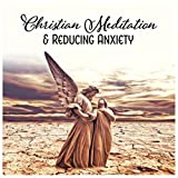 Christian Meditation & Reducing Anxiety - Calming Instrumental Music for Inner Reflections, Find Peace, Worship Songs, Relaxation with Nature Sounds