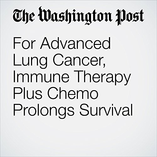 For Advanced Lung Cancer, Immune Therapy Plus Chemo Prolongs Survival copertina