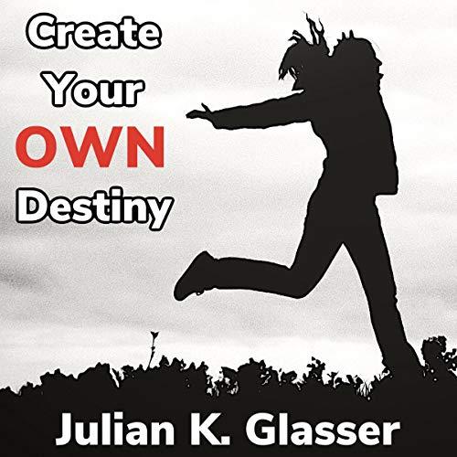 Create Your Own Destiny Audiobook By Julian K. Glasser cover art