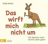Das wirft mich nicht um: Mit Resilienz stark durchs Leben gehen - Jutta Heller