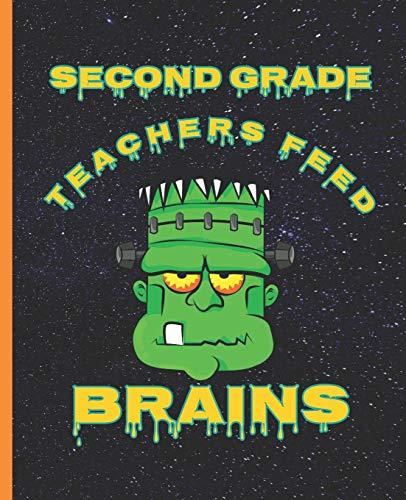 Second Grade Teachers Feed Brains Funny Halloween Frankenstein Composition Wide-ruled blank line School Notebook (Halloween spooky covers:  Fun School Supplies & Stuff, Band 1)