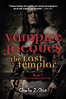 Vampire Jacques The Last Templar: Book 1 Rebirth of the Knights Templar
