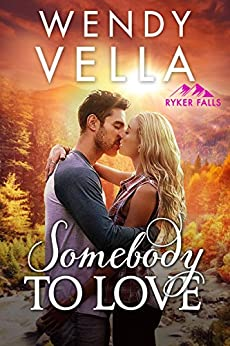 Somebody To Love (Ryker Falls Book 1) by [Wendy Vella]
