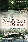 A History of Rock Creek Park: Wilderness & Washington, D.C. (Landmarks)