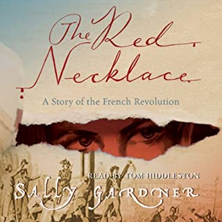 The Red Necklace     The French Revolution, Book 1              By:                                                                                                                                 Sally Gardner                               Narrated by:                                                                                                                                 Tom Hiddleston                      Length: 6 hrs and 36 mins     40 ratings     Overall 4.5