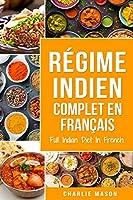 Régime indien complet En français/ Full Indian Diet In French: Meilleures recettes indiennes délicieuses