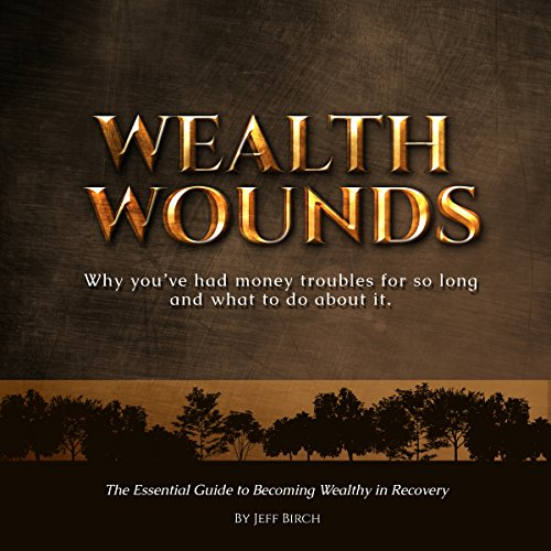 Wealth Wounds: Why You've Had Money Troubles for So Long and What to Do About It audiobook cover art