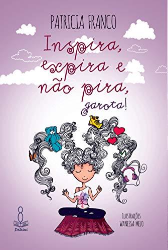 Inspira, expira e não pira, garota! (Portuguese Edition)