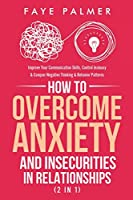 How To Overcome Anxiety & Insecurities In Relationships (2 in 1): Improve Your Communication Skills, Control Jealousy & Conquer Negative Thinking & Behavior Patterns