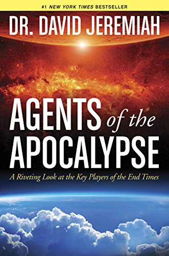 Agents of the Apocalypse: A Riveting Look at the Key Players of the End Times by [David Jeremiah]
