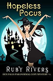 Hopeless Pocus (A Witch Cozy Paranormal Mystery #1) (Hex Falls Paranormal Cozy Mystery Series)