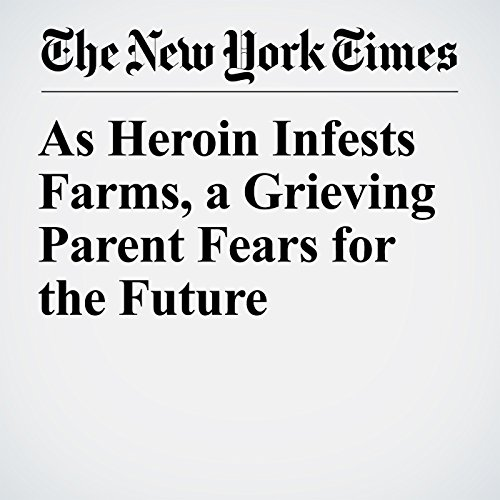 As Heroin Infests Farms, a Grieving Parent Fears for the Future copertina