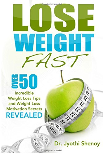 Lose Weight Fast: Over 50 Incredible Weight Loss Tips and Weight Loss Motivation Secrets Revealed (Weight Loss, Lose Weight) (Volume 1)