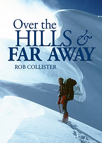 Over the Hills and Far Away: A life in the mountains: From Snowdonia to the Himalaya (English Edition)